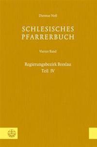 Schlesisches Pfarrerbuch: Vierter Band: Regierungsbezirk Breslau, Teil IV