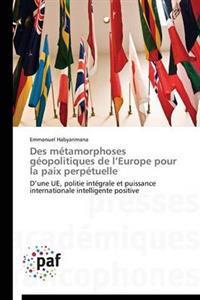Des M�tamorphoses G�opolitiques de L Europe Pour La Paix Perp�tuelle