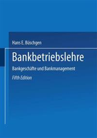 Bankbetriebslehre: Bankgeschäfte Und Bankmanagement