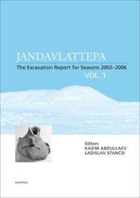 Jandavlattepa, Vol. 1: The Excavation Report for Seasons 2002-2006 [With CDROM]
