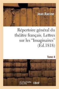 Repertoire General Du Theatre Francais. Tome 4. Lettres Sur Les Imaginaires