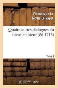 Quatre Autres Dialogues Du Mesme Auteur Faits Comme Les Precedens A L Imitation Des Anciens. T2