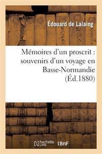Memoires D'Un Proscrit: Souvenirs D'Un Voyage En Basse-Normandie