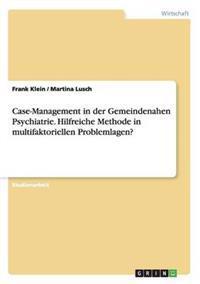 Case-Management in Der Gemeindenahen Psychiatrie. Hilfreiche Methode in Multifaktoriellen Problemlagen?