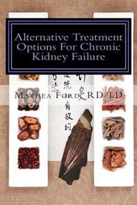 Alternative Treatment Options for Chronic Kidney Failure: Natural Remedies for Living a Healthier Life