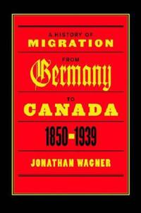 A History of Migration from Germany to Canada 1850-1939