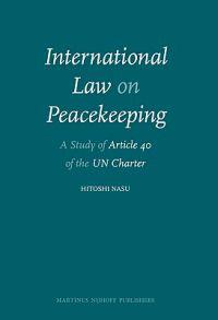 International Law on Peacekeeping: A Study of Article 40 of the UN Charter