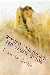 Romeo and Juliet: The Study Guide