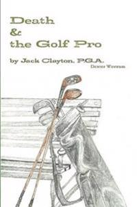Death & the Golf Pro by Jack Clayton, P.G.A.