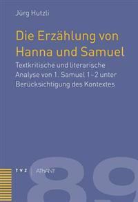 Die Erzahlung Von Hanna Und Samuel: Textkritische Und Literarische Analyse Von 1. Samuel 1-2 Unter Berucksichtigung Des Kontextes