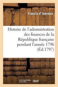 Histoire de L'Administration Des Finances de La Republique Francaise Pendant L'Annee 1796
