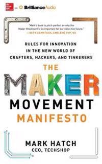 The Maker Movement Manifesto: Rules for Innovation in the New World of Crafters, Hackers, and Tinkerers