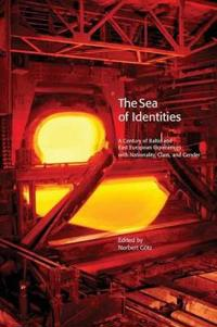The Sea of Identities: A Century of Baltic and East European Experiences with Nationality, Class, and Gender.