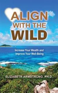 Align with the Wild: Increase Your Wealth and Improve Your Well-Being