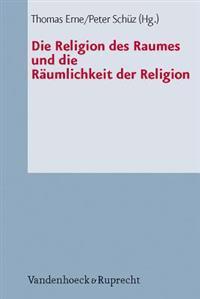 Die Religion Des Raumes Und Die Raumlichkeit Der Religion