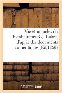 Vie Et Miracles Du Bienheureux B.-J. Labre, D'Apres Des Documents Authentiques