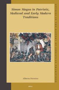 Simon Magus in Patristic, Medieval And Early Modern Traditions