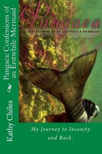 Pangaea: Confessions of an Erstwhile Mermaid: My Journey Through Psychosis and Bipolar Disorder