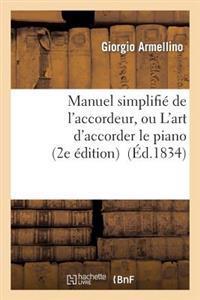 Manuel Simplifie de L'Accordeur, Ou L'Art D'Accorder Le Piano, MIS a la Portee de Tout Le Monde...