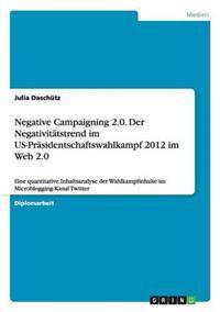 Negative Campaigning 2.0. Der Negativitatstrend Im Us-Prasidentschaftswahlkampf 2012 Im Web 2.0