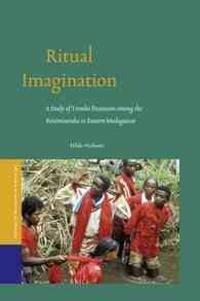 Ritual Imagination: A Study of Tromba Possession Among the Betsimisaraka in Eastern Madagascar