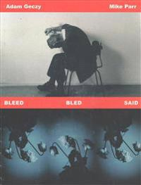 Bleed Bled Said: Adam Geczy and Mike Parr