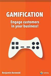 Gamification - Engage Customers in Your Business.: The Hottest Marketing Trend in 2014