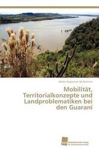 Mobilitat, Territorialkonzepte Und Landproblematiken Bei Den Guarani