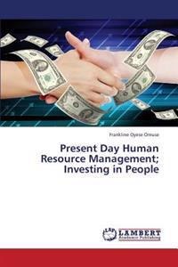 Present Day Human Resource Management; Investing in People
