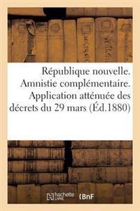 R�publique Nouvelle. Amnistie Compl�mentaire. Application Att�nu�e Des D�crets Du 29 Mars