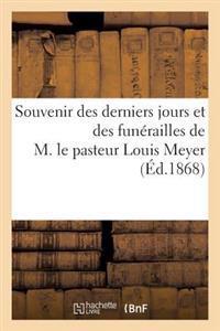 Souvenir Des Derniers Jours Et Des Fun�railles de M. Le Pasteur Louis Meyer