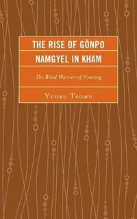 The Rise of Gönpo Namgyel in Kham