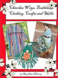 Cherokee Ways, Traditions, Clothing, Crafts and Skills
