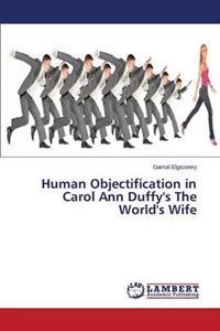 Human Objectification in Carol Ann Duffy's the World's Wife