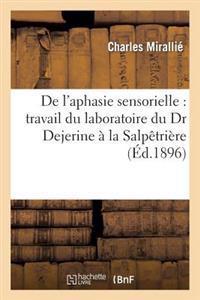 de L'Aphasie Sensorielle: Travail Du Laboratoire Du Dr Dejerine a la Salpetriere