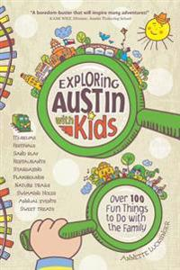 Exploring Austin with Kids: Over 100 Things to Do with the Family