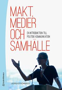 Makt, medier och samhälle - En introduktion till politisk kommunikation