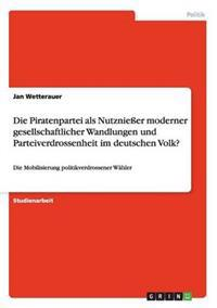 Die Piratenpartei ALS Nutznieer Moderner Gesellschaftlicher Wandlungen Und Parteiverdrossenheit Im Deutschen Volk?