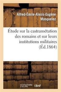 Etude Sur La Castrametation Des Romains Et Sur Leurs Institutions Militaires
