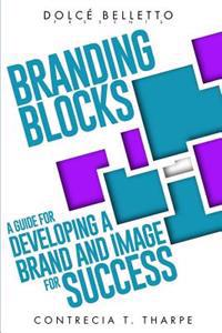 Branding Blocks: A Guide for Developing a Brand and Image for Success