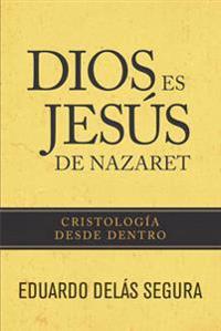 Dios Es Jesus de Nazaret: Cristologia Desde Dentro = God Is Jesus of Nazareth