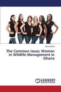The Common Issue; Women in Wildlife Management in Ghana