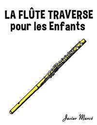 La Flute Traversiere Pour Les Enfants: Chants de Noel, Musique Classique, Comptines, Chansons Folklorique Et Traditionnelle!