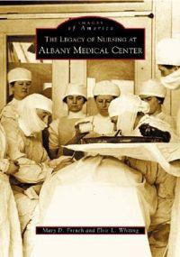 The Legacy of Nursing at Albany Medical Center