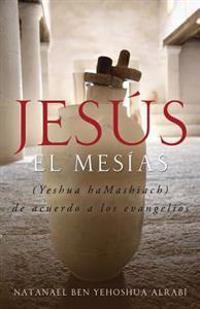 Jesus El Mesias (Yeshua Hamashiach) de Acuerdo a Los Evangelios