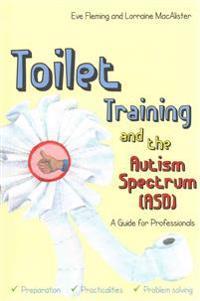 Toilet Training and the Autism Spectrum Asd