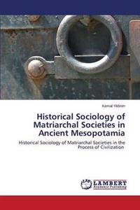 Historical Sociology of Matriarchal Societies in Ancient Mesopotamia