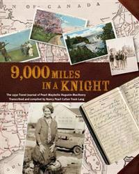 9000 Miles in a Knight: The 1930 Travel Journal of Pearl Maybelle Hugunin Machenry Transcribed and Compiled by Nancy Pearl Cullen Trask Lang
