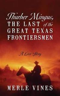 Thurber Mingus, the Last of the Great Texas Frontiersmen