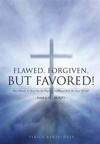 Flawed, Forgiven, But Favored!